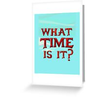 What time is it? Adventure time! Greeting Card