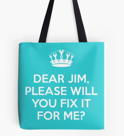 Dear Jim, please will you fix it for me? Tote Bag
