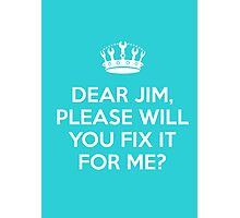 Dear Jim, please will you fix it for me? Photographic Print