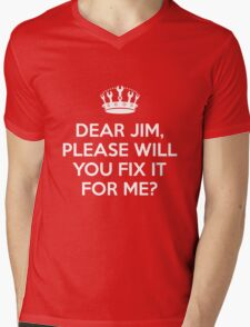 Dear Jim, please will you fix it for me? Mens V-Neck T-Shirt