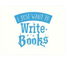 I just want to write books Art Print