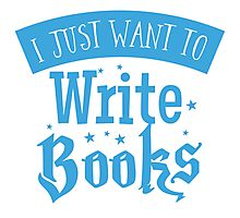 I just want to write books Photographic Print