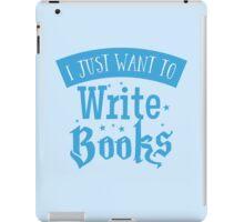 I just want to write books iPad Case/Skin