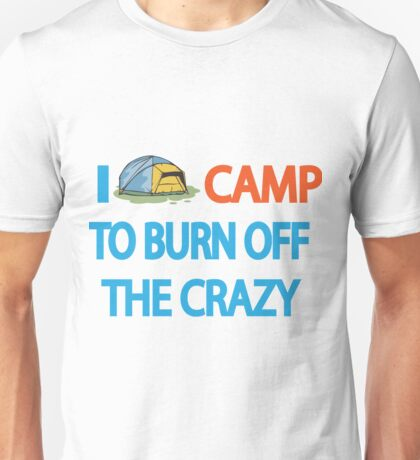 I CAMP TO BURN OFF THE CRAZY Unisex T-Shirt