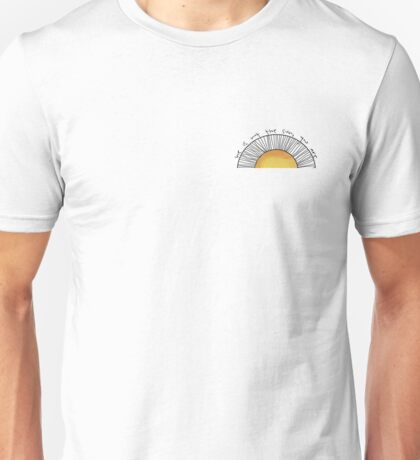 He Is Not The Sun, You Are Unisex T-Shirt