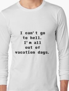 I Can't Go To Hell I'm All Out Of Vacation Days - Undertale Long Sleeve T-Shirt
