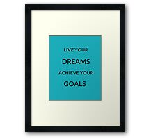 ~ LIVE YOUR DREAMS, ACHIEVE YOUR GOALS ~ Framed Print