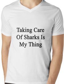 Taking Care Of Sharks Is My Thing  Mens V-Neck T-Shirt