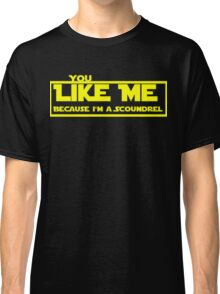 Because I'm a Scoundrel Classic T-Shirt
