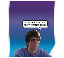 Your hair looks sexy pushed back 2 Poster