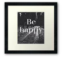 Be Happy Woods Typography Framed Print
