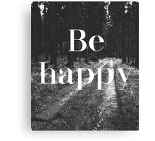 Be Happy Woods Typography Canvas Print