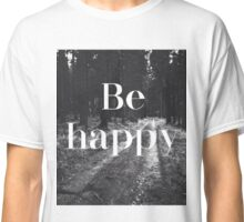 Be Happy Woods Typography Classic T-Shirt