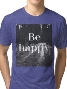 Be Happy Woods Typography Tri-blend T-Shirt