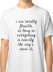 I am totally flexible Classic T-Shirt