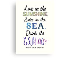 """""""Live in the sunshine, swim in the sea, drink the wild air."""" Canvas Print"""