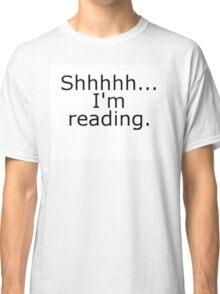 Shhhhh... I'm reading Classic T-Shirt