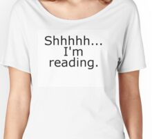 Shhhhh... I'm reading Women's Relaxed Fit T-Shirt
