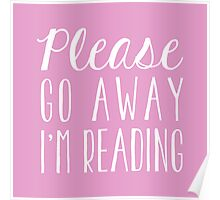 Please Go Away, I'm Reading (Pink) Poster