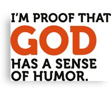 God has a sense of humor. I am the proof! Canvas Print