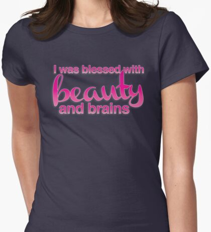 I was blessed with beauty and brains Womens Fitted T-Shirt