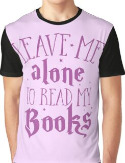 Leave me alone to read my books Graphic T-Shirt