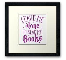 Leave me alone to read my books Framed Print