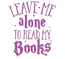 Leave me alone to read my books Photographic Print