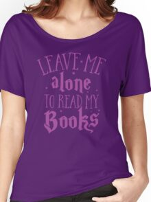 Leave me alone to read my books Women's Relaxed Fit T-Shirt
