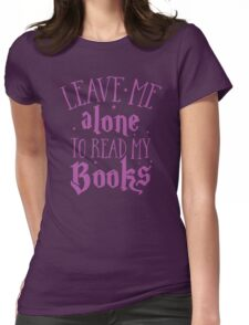 Leave me alone to read my books Womens Fitted T-Shirt