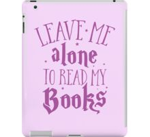 Leave me alone to read my books iPad Case/Skin