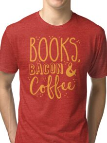 Books, Bacon and coffee Tri-blend T-Shirt