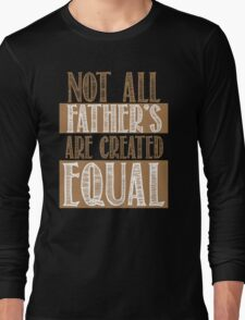 NOt all fathers are created equal Long Sleeve T-Shirt