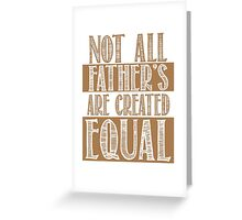 NOt all fathers are created equal Greeting Card