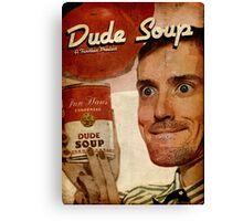 Dude Soup - Funhaus - James Canvas Print