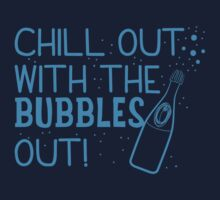 Chill out with the bubbles out Kids Tee