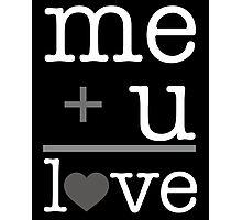 Me + u = love V.1.2 Photographic Print