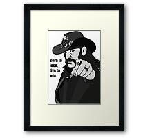 Lemmy Kilmister Born to lose, live to win Framed Print
