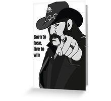 Lemmy Kilmister Born to lose, live to win Greeting Card