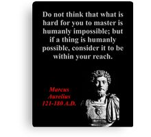 Do Not Think What Is Hard - Marcus Aurelius Canvas Print