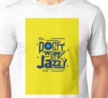 Don't worry be jazzy Unisex T-Shirt