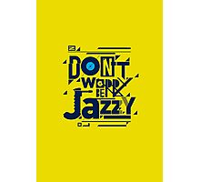 Don't worry be jazzy Photographic Print