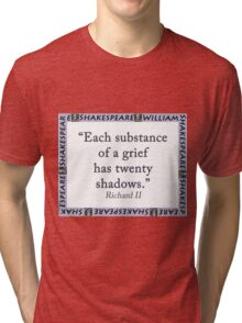 Each Substance Of A Grief - Shakespeare Tri-blend T-Shirt