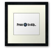 Press X to skip... Framed Print