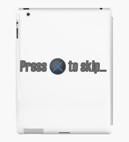 Press X to skip... iPad Case/Skin