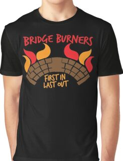 Bridge BURNERS first in last out BridgeBURNERS Graphic T-Shirt