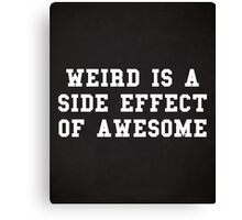 Weird Awesome Funny Quote Canvas Print