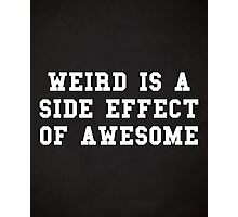 Weird Awesome Funny Quote Photographic Print