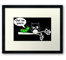 Owl be yours Framed Print