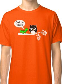 Owl be yours Classic T-Shirt